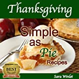 Thanksgiving Simple As Pie (Delicious Homemade Pie Recipes)