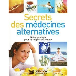 Secrets des médecines alternatives : Guide pratique pour se soigner autrement
