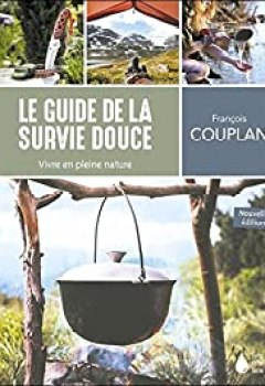 Livres Couvertures de Le Guide De La Survie Douce   Vivre En Pleine Nature