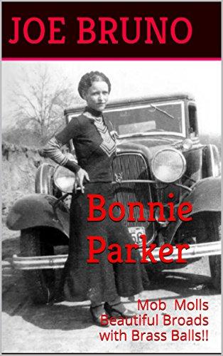 Bonnie Parker: Mob Molls - Beautiful Broads with Brass Balls!! (Mob Molls - Beautiful Broads With Brass Balls Book 4)