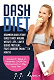 Dash Diet: Beginners Quick Start Guide to Fast Natural Weight Loss, Lower Blood Pressure, Fight Diabetes and Better Health. (Includes 51 Days of Healthiest DASH Diet Recipes and a 7-Day Meal Plan)