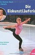 Die Eiskunstläuferin: Mein kleines Buch der Berufe