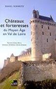 Châteaux et forteresses du Moyen Age en Val de Loire : Touraine, Anjou, Berry, Orléanais, Vendômois, marche bretonne