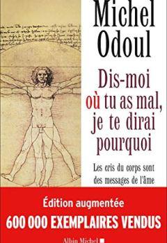 Livres Couvertures de Dis-moi où tu as mal, je te dirai pourquoi (Edition 2018): Les cris du corps sont des messages de l'âme. Eléments de psycho-énergétique