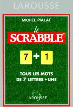 Telecharger Le Scrabble : Tous les mots de 7 lettres + une de Michel Pialat