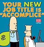 Your New Job Title Is Accomplice: A Dilbert Book
