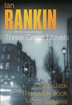 Livres Couvertures de Ian Rankin: Three Great Novels: Rebus: The St Leonard's Years/Strip Jack, The Black Book, Mortal Causes