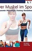 Der Muskel im Sport: Anatomie, Physiologie, Training, Rehabilitation (Die Muskelbuch-Reihe)