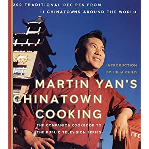 Martin Yan's Chinatown Cooking : 200 Traditional Recipes from 11 Chinatowns Around the World