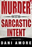 Murder With Sarcastic Intent (The 2nd Mary Cooper Mystery)
