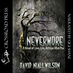 Nevermore: A Novel of Love, Loss, & Edgar Allan Poe | David Niall Wilson