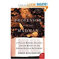 The Professor and the Madman: A Tale of Murder, Insanity, and the Making of the Oxford English Dictionary by Simon Winchester