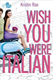 Wish You Were Italian: An If Only novel (If Only . . . Book 2)