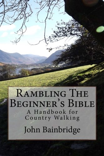 Rambling The Beginner's Bible: A Handbook for Country Walking