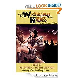 Westward Hoes: 9 Weird Western Tales - Edited by Rich Bottles Jr. & Gary Lee Vincent