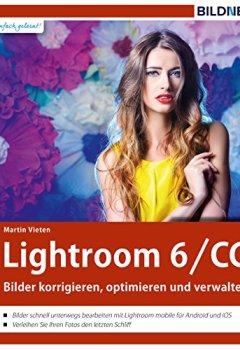 Buchdeckel von Lightroom 6 und CC: Bilder korrigieren, optimieren und verwalten