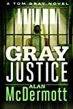 Gray Justice (A Tom Gray Novel, Book 1)