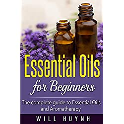 Essential Oils for Beginners: The complete guide to Essential Oils and Aromatherapy