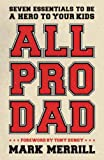 All Pro Dad: Seven Essentials to Be a Hero to Your Kids