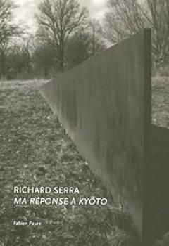 Livres Couvertures de Richard Serra : Ma Réponse à Kyôto