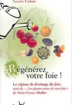 Livres Couvertures de Régénérez votre foie ! : Le régime de drainage du foie suivi de Les plantes amies de votre foie : La phytothérapie du foie