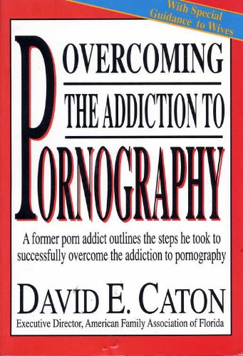 Overcoming the addiction to pornography, David E. Caton