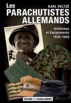 Livres Couvertures de Les parachutistes allemands : Uniformes et équipements 1936-1945 : Volume 1, L'habillement