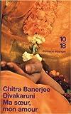 Ma soeur, mon amour par Chitra Banerjee Divakaruni