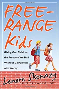 """Cover of """"Free-Range Kids: Giving Our Chi..."""