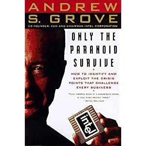 Andy Grove: Only the Paranoid Survive