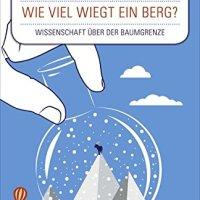 Wieviel wiegt ein Berg? : Wissenschaft über der Baumgrenze / Jacopo Pasotti ; Johannes von Vacano