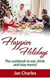 Happier Holidays: The cookbook to eat, drink and stay merry!