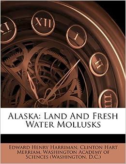 Alaska Land And Fresh Water Mollusks Edward Henry Harriman Clinton Hart Merriam Washington
