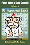 Funny Tales in Easy Spanish  Volume 2: El Hospital Loco (Spanish Edition)