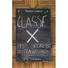 Classé X : Petits secrets des classes prépas de Teodor Limann