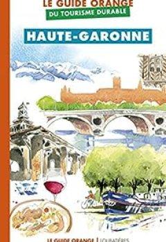 Livres Couvertures de Le Guide Orange Du Tourisme Durable : Haute Garonne