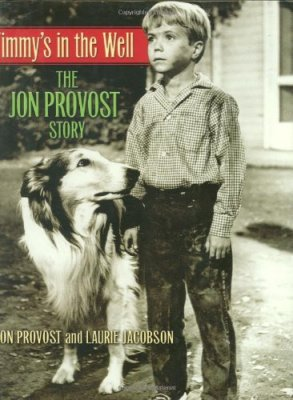 Timmy's in the Well: The Jon Provost Story, Jon Provost, Laurie Jacobson
