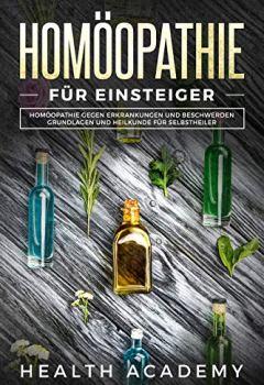 Cover von Homöopathie für Einsteiger: Homöopathie gegen Erkrankungen und Beschwerden. Grundlagen und Heilkunde für Selbstheiler.