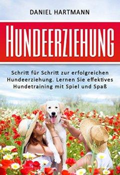 Buchdeckel von Hundeerziehung - Schritt für Schritt zur erfolgreichen Hundeerziehung. Lernen Sie effektives Hundetraining mit Spiel und Spaß (Hunde erziehen, Hunde verstehen, Hund auslasten)