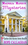 Magnolia Mansion Mysteries (Garden Girls Christian Cozy Mystery Book 6)