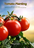 Tomato Planting  How to grow tasty tomato (Gardening made easy, seed plantes, container herb gardening) (gardening,companions gardening,container gardening,planting guide Amanda Johnson B Book 2)