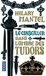 Le Conseiller, tome 1 : Dans l'ombre des Tudors