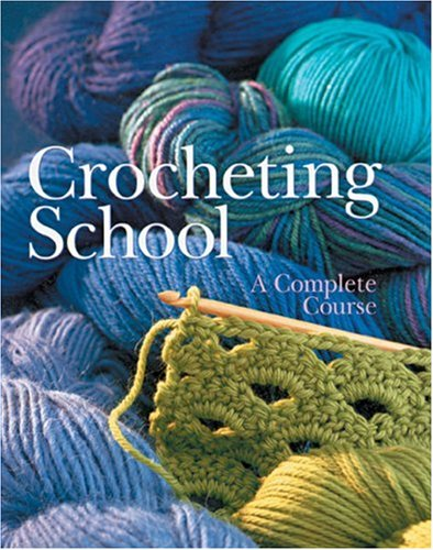 Crocheting School: A Complete Course