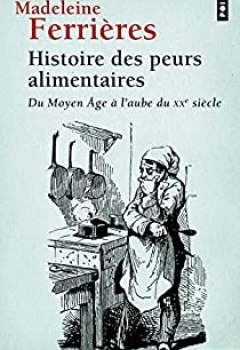 Livres Couvertures de Histoire Des Peurs Alimentaires : Du Moyen Age à L'aube Du XXe Siècle