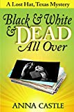 Black & White & Dead All Over: A Lost Hat, Texas, Mystery (The Lost Hat, Texas, Mystery Series Book 1)
