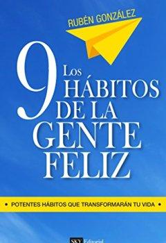 Portada del libro deLos 9 hábitos de la gente feliz: Potentes hábitos que transformarán tu vida.