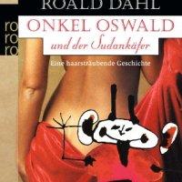 Onkel Oswald und der Sudankäfer / Roald Dahl