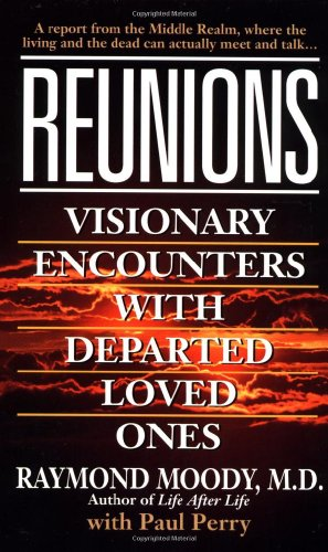 Reunions: Visionary Encounters With Departed Loved Ones