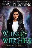 Whiskey Witches - Episodes 1-4 (An Urban Fantasy Whiskey Witches Novel)