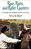Race, Riots, and Roller Coasters: The Struggle over Segregated Recreation in America (Politics and Culture in Modern America)
